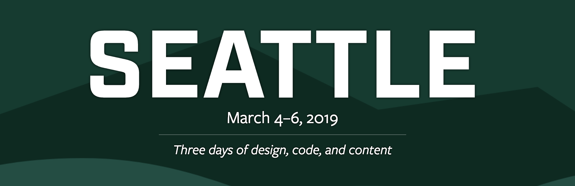 Seattle, March 4-6, 2019, three days of design, code, and content.