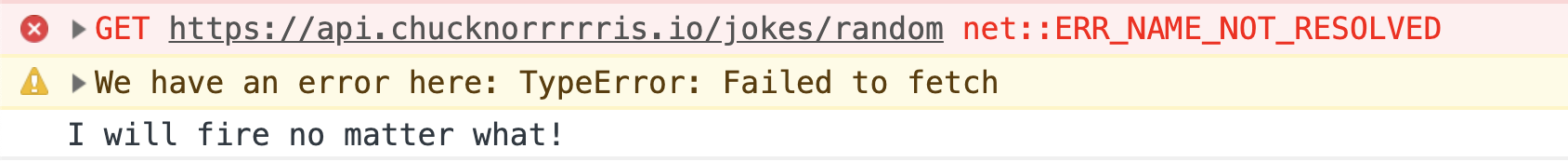 Console that has a failed GET request and then a warning that says We have an error here, Typeerror: failed to fetch, and then on a new line, Finally will fire no matter what!